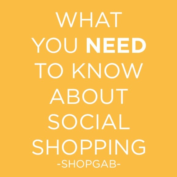 What You Need to Know About Social Shopping @ShopGab #socialshopping